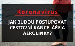 Koronavirus: Velký přehled vyjádření cestovních kanceláří a aerolinek. Jak budou postupovat?