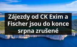 Zájezdy od CK Exim a Fischer v červenci a srpnu jsou zrušené